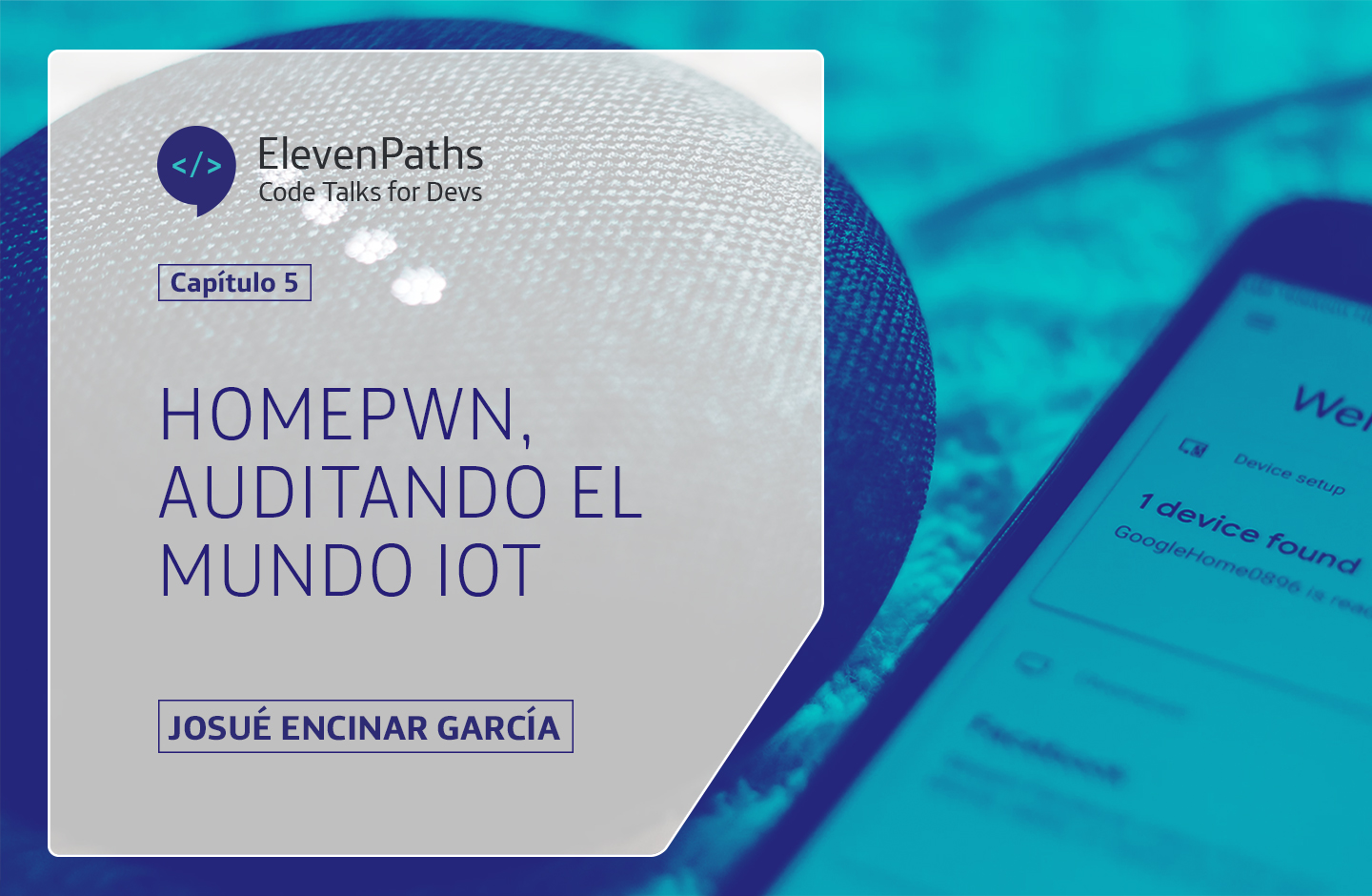 Code Talks for Devs – HomePwn, auditando el mundo IoT